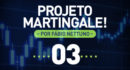 Projeto Martingale – Rodada 3 – 11 a 13/03/2017