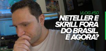 Neteller e Skrill fora do Brasil. E agora?